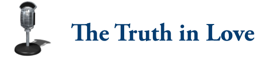 The Truth in Love Radio Program